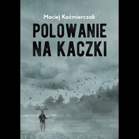 PRZEDSPRZEDAŻ Maciej Kaźmierczak Polowanie na kaczki