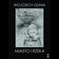 Wojciech Gunia Miasto i rzeka