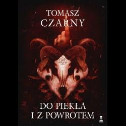 Tomasz Czarny Do piekła i z powrotem